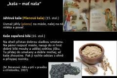 Kaša bola jedným zo základov stravy v minulosti - obilninové kaše pripravené podľa receptov zapísaných v 15. a 16. storočí sa mohli rovnako pripravovať aj v dobe železnej.
